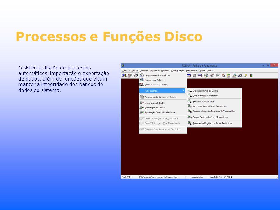 Processos e Funções Disco O sistema dispõe de processos automáticos, importação e exportação de dados, além de funções que visam manter a integridade