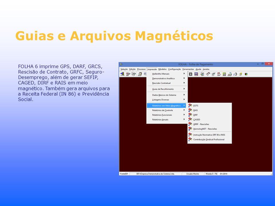 Guias e Arquivos Magnéticos FOLHA 6 imprime GPS, DARF, GRCS, Rescisão de Contrato, GRFC, Seguro- Desemprego, além de gerar SEFIP, CAGED, DIRF e RAIS e