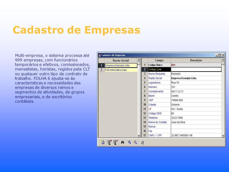 Cadastro de Empresas Multi-empresa, o sistema processa até 999 empresas, com funcionários temporários e efetivos, comissionados, mensalistas, horistas