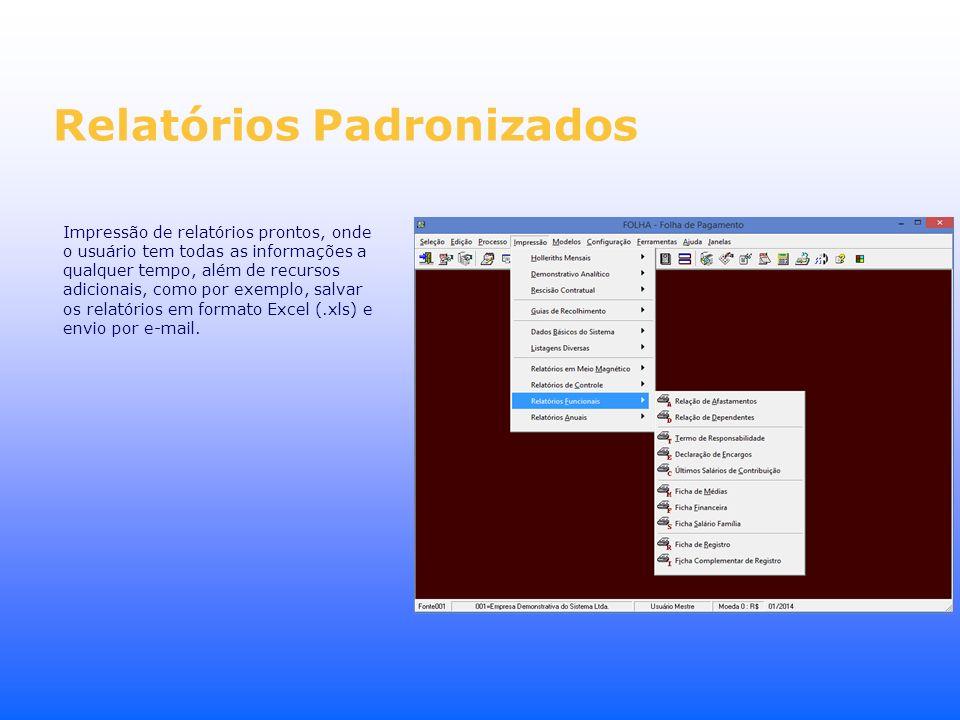 Relatórios Padronizados Impressão de relatórios prontos, onde o usuário tem todas as informações a qualquer tempo, além de recursos adicionais, como p