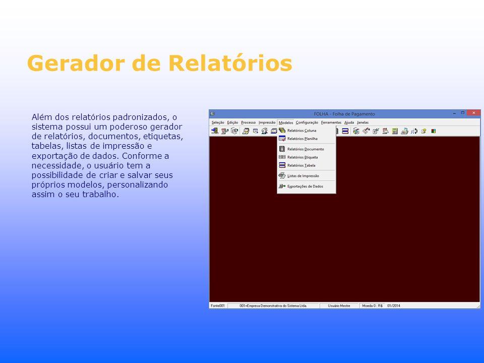 Gerador de Relatórios Além dos relatórios padronizados, o sistema possui um poderoso gerador de relatórios, documentos, etiquetas, tabelas, listas de