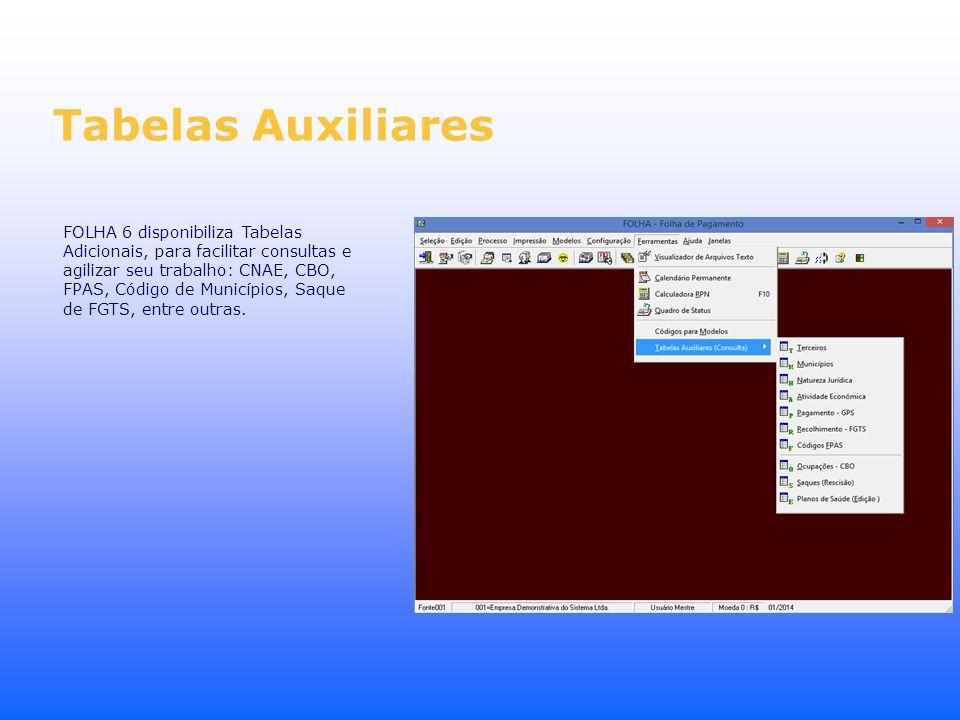 Tabelas Auxiliares FOLHA 6 disponibiliza Tabelas Adicionais, para facilitar consultas e agilizar seu trabalho: CNAE, CBO, FPAS, Código de Municípios,