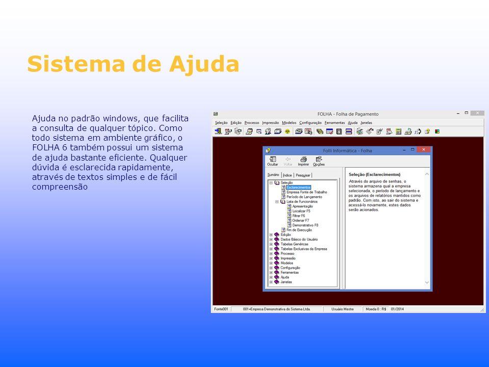 Sistema de Ajuda Ajuda no padrão windows, que facilita a consulta de qualquer tópico. Como todo sistema em ambiente gráfico, o FOLHA 6 também possui u