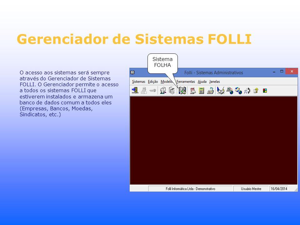 Gerenciador de Sistemas FOLLI O acesso aos sistemas será sempre através do Gerenciador de Sistemas FOLLI. O Gerenciador permite o acesso a todos os si