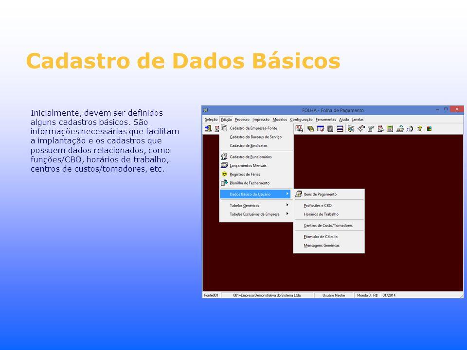 Cadastro de Dados Básicos Inicialmente, devem ser definidos alguns cadastros básicos. São informações necessárias que facilitam a implantação e os cad