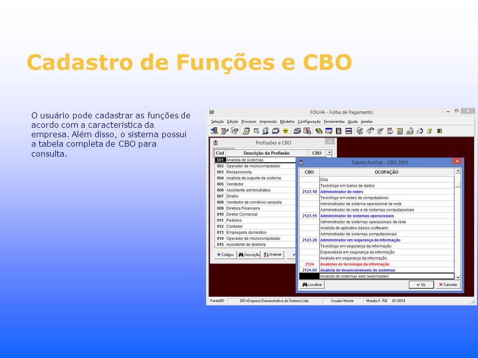 Cadastro de Funções e CBO O usuário pode cadastrar as funções de acordo com a característica da empresa. Além disso, o sistema possui a tabela complet