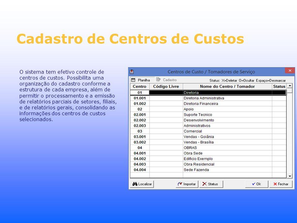 Cadastro de Centros de Custos O sistema tem efetivo controle de centros de custos. Possibilita uma organização do cadastro conforme a estrutura de cad