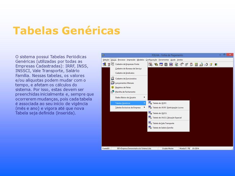 Tabelas Genéricas O sistema possui Tabelas Periódicas Genéricas (utilizadas por todas as Empresas Cadastradas): IRRF, INSS, INSSCI, Vale Transporte, S