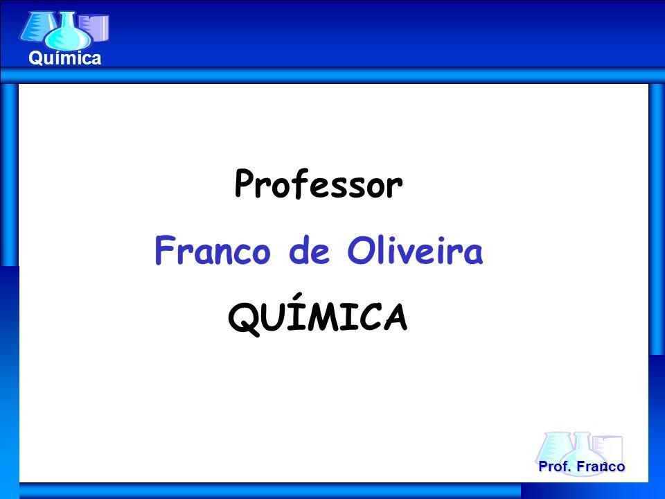 Professor Franco de Oliveira QUÍMICA Prof. Franco Química 2