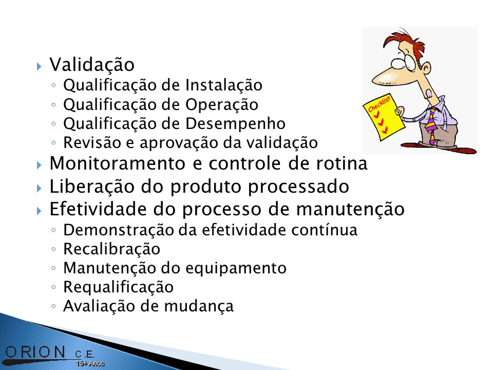 Validação Qualificação de Instalação Qualificação de Operação Qualificação de Desempenho Revisão e aprovação da validação Monitoramento e controle de