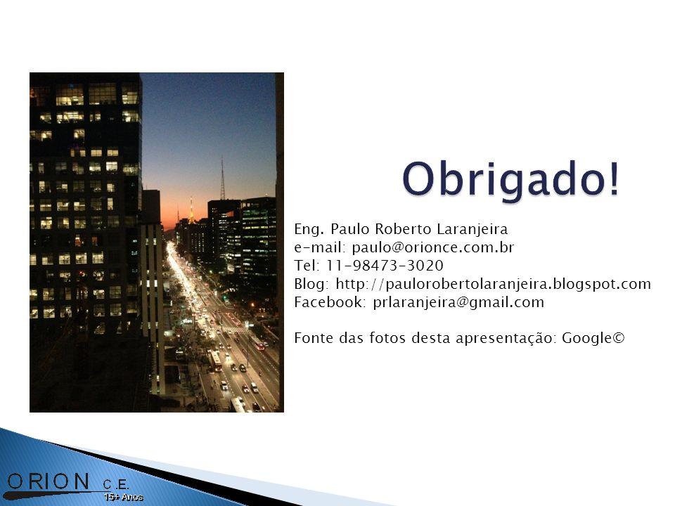 Eng. Paulo Roberto Laranjeira e-mail: paulo@orionce.com.br Tel: 11-98473-3020 Blog: http://paulorobertolaranjeira.blogspot.com Facebook: prlaranjeira@