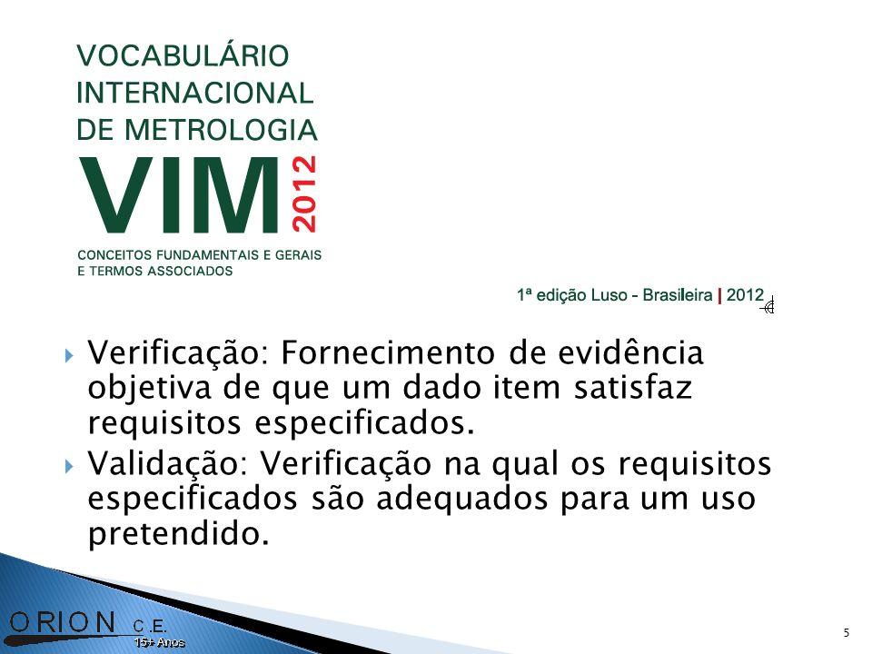 Verificação: Fornecimento de evidência objetiva de que um dado item satisfaz requisitos especificados. Validação: Verificação na qual os requisitos es