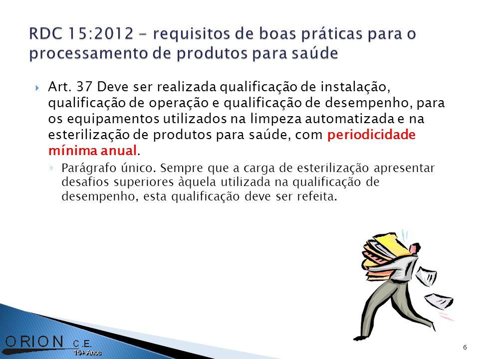 Art. 37 Deve ser realizada qualificação de instalação, qualificação de operação e qualificação de desempenho, para os equipamentos utilizados na limpe