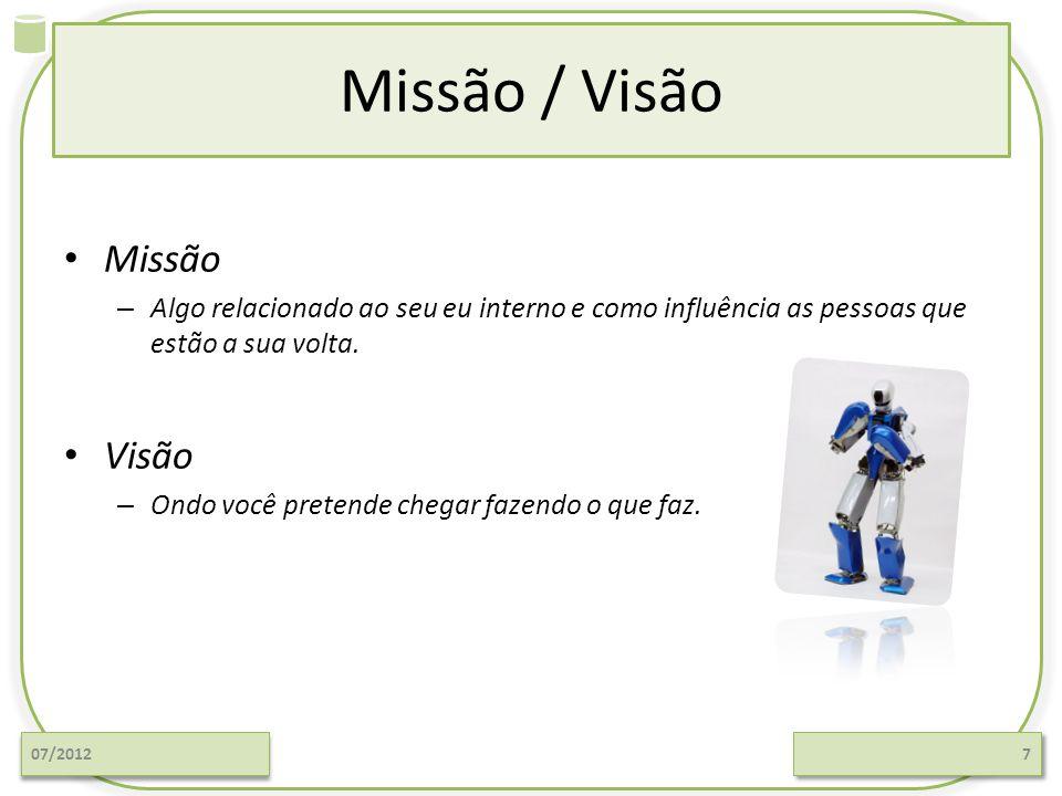 Missão / Visão Missão – Algo relacionado ao seu eu interno e como influência as pessoas que estão a sua volta.