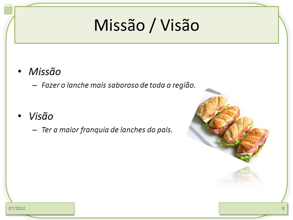 Missão / Visão Missão – Fazer o lanche mais saboroso de toda a região.