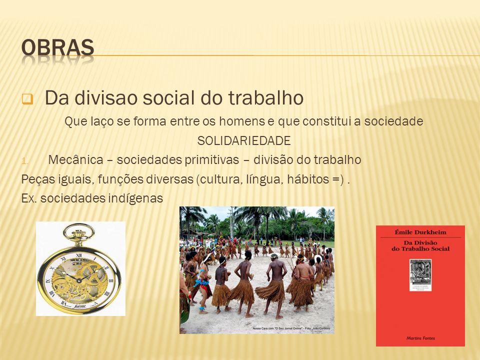 Da divisao social do trabalho Que laço se forma entre os homens e que constitui a sociedade SOLIDARIEDADE 1. Mecânica – sociedades primitivas – divisã