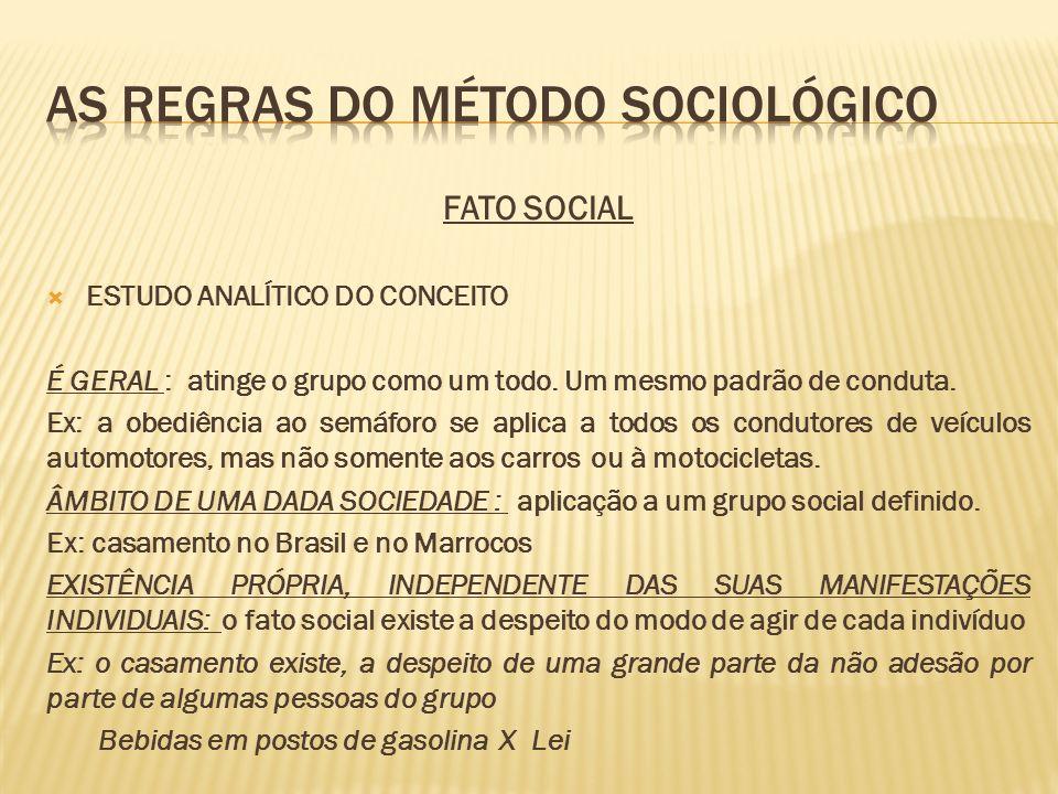 FATO SOCIAL ESTUDO ANALÍTICO DO CONCEITO É GERAL : atinge o grupo como um todo. Um mesmo padrão de conduta. Ex: a obediência ao semáforo se aplica a t