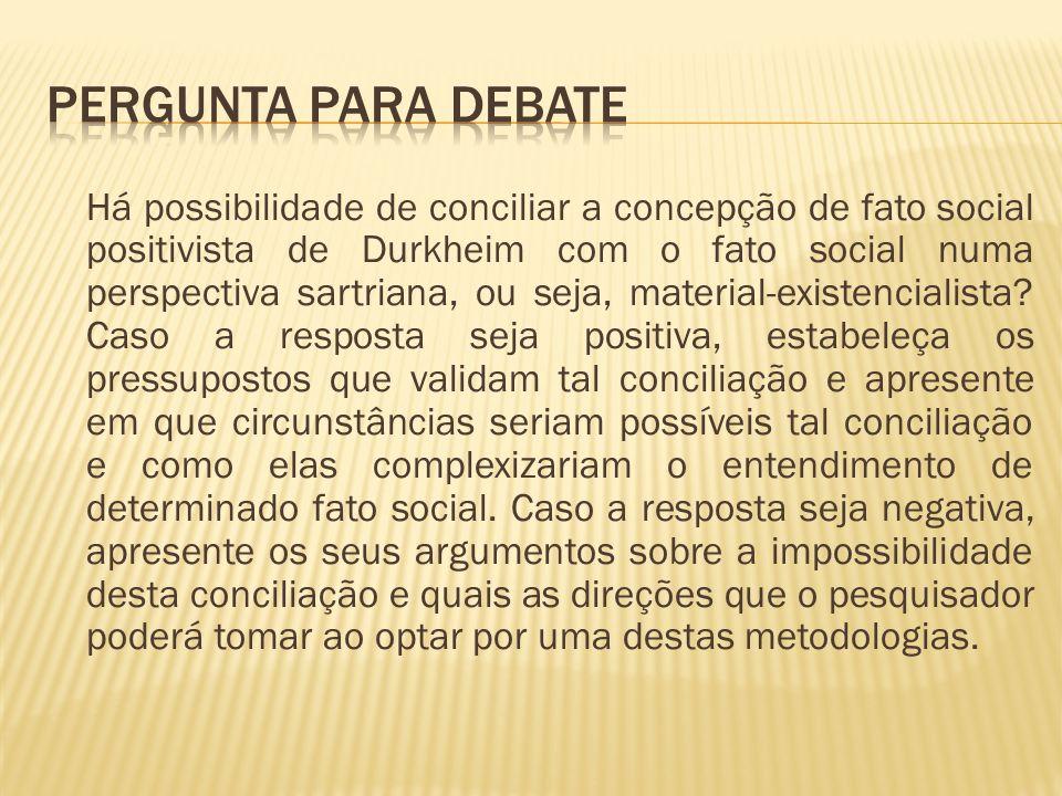 Há possibilidade de conciliar a concepção de fato social positivista de Durkheim com o fato social numa perspectiva sartriana, ou seja, material-exist