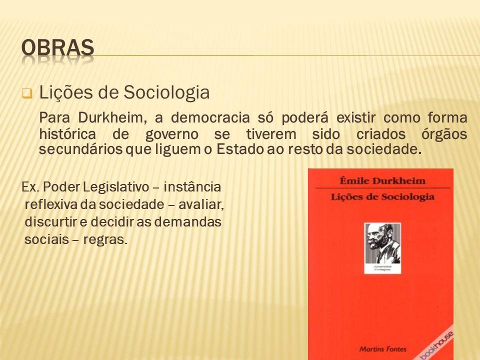 Lições de Sociologia Para Durkheim, a democracia só poderá existir como forma histórica de governo se tiverem sido criados órgãos secundários que ligu