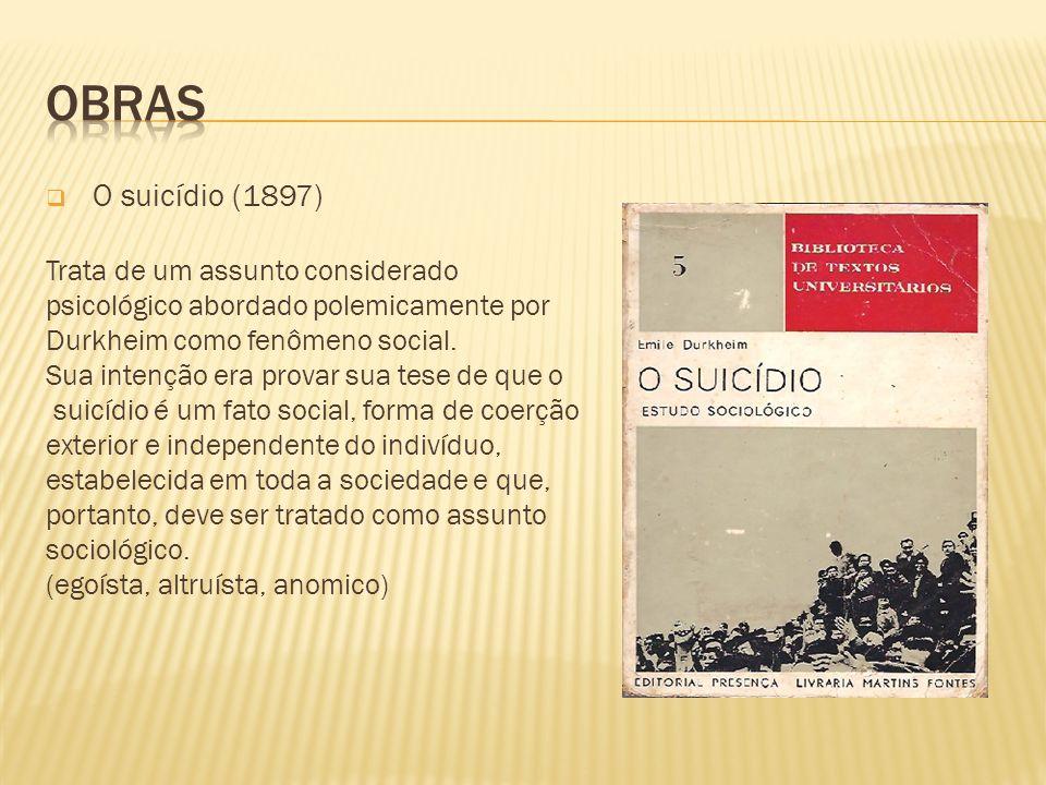 O suicídio (1897) Trata de um assunto considerado psicológico abordado polemicamente por Durkheim como fenômeno social. Sua intenção era provar sua te