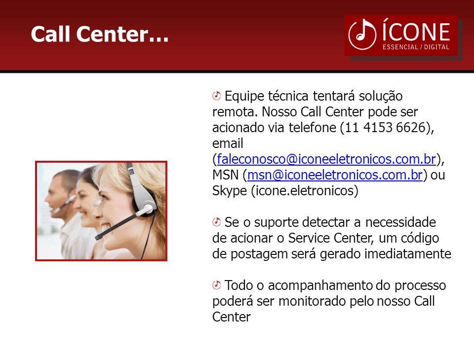 Call Center… Equipe técnica tentará solução remota.