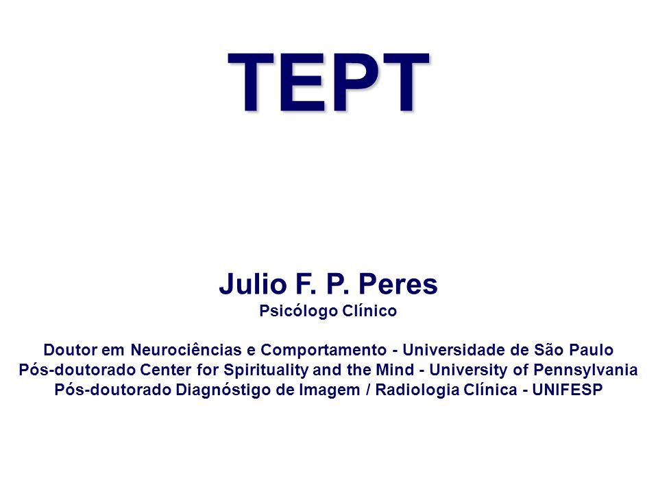 TEPT Julio F. P. Peres Psicólogo Clínico Doutor em Neurociências e Comportamento - Universidade de São Paulo Pós-doutorado Center for Spirituality and