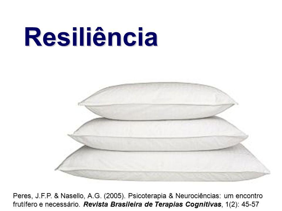 Resiliência Peres, J.F.P. & Nasello, A.G. (2005). Psicoterapia & Neurociências: um encontro frutífero e necessário. Revista Brasileira de Terapias Cog