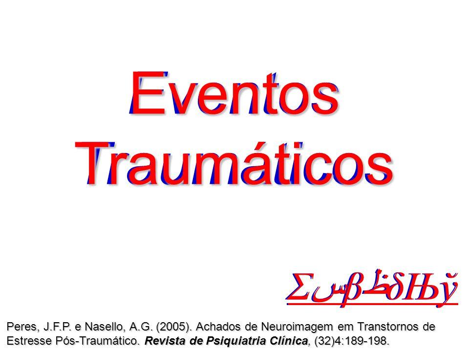 Eventos Traumáticos Σ س β ظ δЊў Peres, J.F.P. e Nasello, A.G. (2005). Achados de Neuroimagem em Transtornos de Estresse Pós-Traumático. Revista de Psi