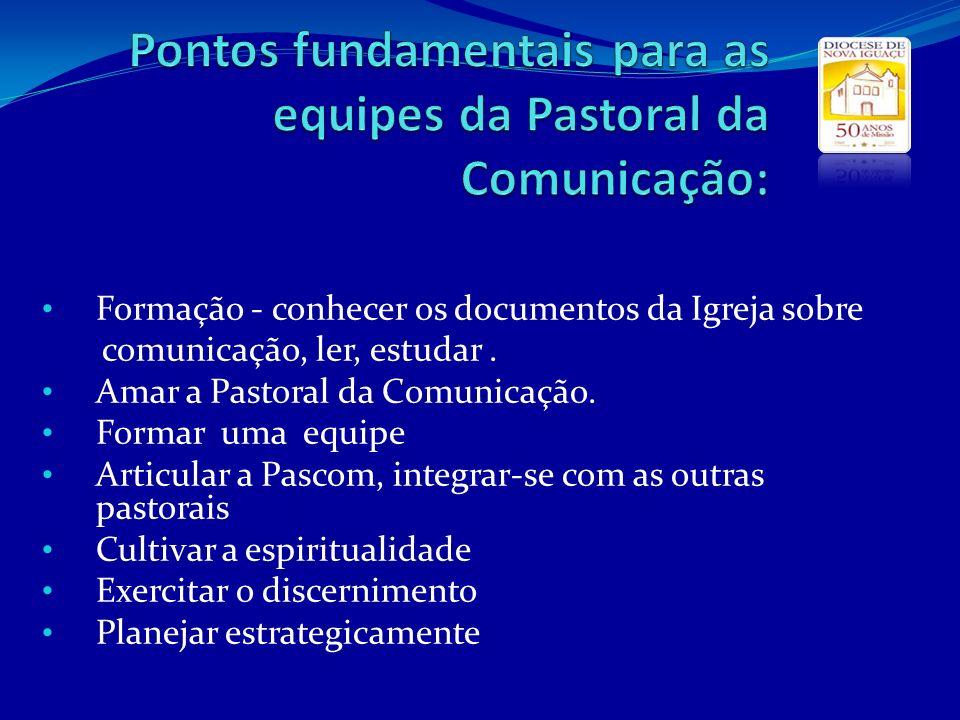 Formação - conhecer os documentos da Igreja sobre comunicação, ler, estudar. Amar a Pastoral da Comunicação. Formar uma equipe Articular a Pascom, int