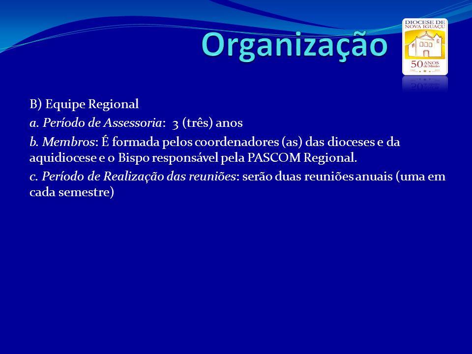 B) Equipe Regional a. Período de Assessoria: 3 (três) anos b. Membros: É formada pelos coordenadores (as) das dioceses e da aquidiocese e o Bispo resp