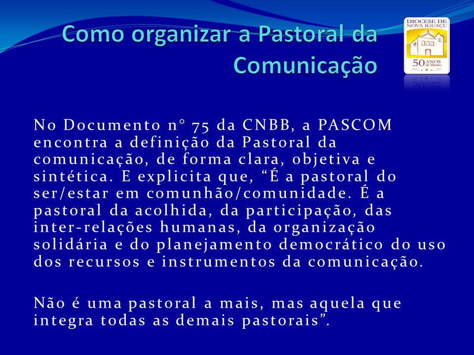 No Documento n° 75 da CNBB, a PASCOM encontra a definição da Pastoral da comunicação, de forma clara, objetiva e sintética. E explicita que, É a pasto