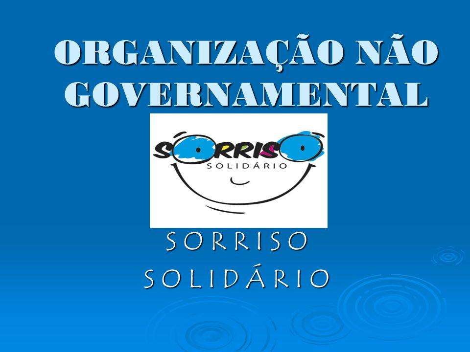 ORGANIZAÇÃO NÃO GOVERNAMENTAL S O R R I S O S O L I D Á R I O