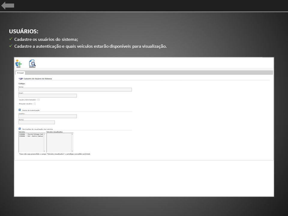 USUÁRIOS: Cadastre os usuários do sistema; Cadastre a autenticação e quais veículos estarão disponíveis para visualização.
