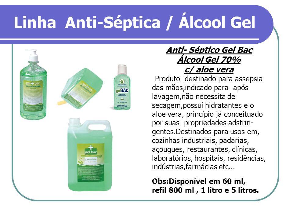 Linha Anti-Séptica / Álcool Gel Anti- Séptico Gel Bac Álcool Gel 70% c/ aloe vera Produto destinado para assepsia das mãos,indicado para após lavagem,