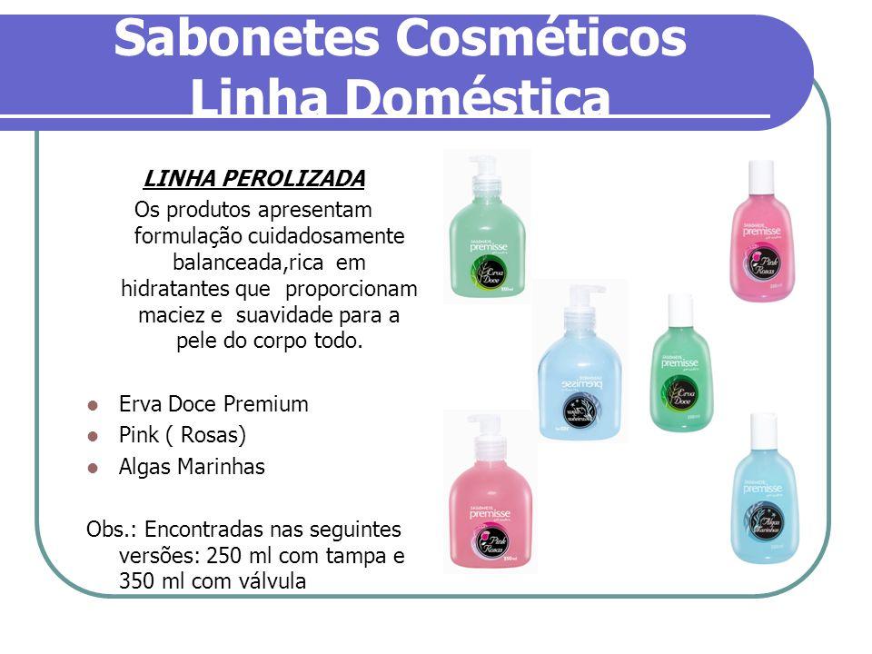 Sabonetes Cosméticos Linha Doméstica LINHA PEROLIZADA Os produtos apresentam formulação cuidadosamente balanceada,rica em hidratantes que proporcionam