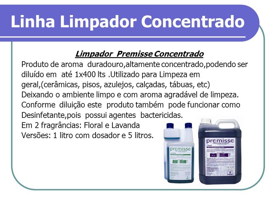Linha Limpador Concentrado Limpador Premisse Concentrado Produto de aroma duradouro,altamente concentrado,podendo ser diluído em até 1x400 lts.Utiliza