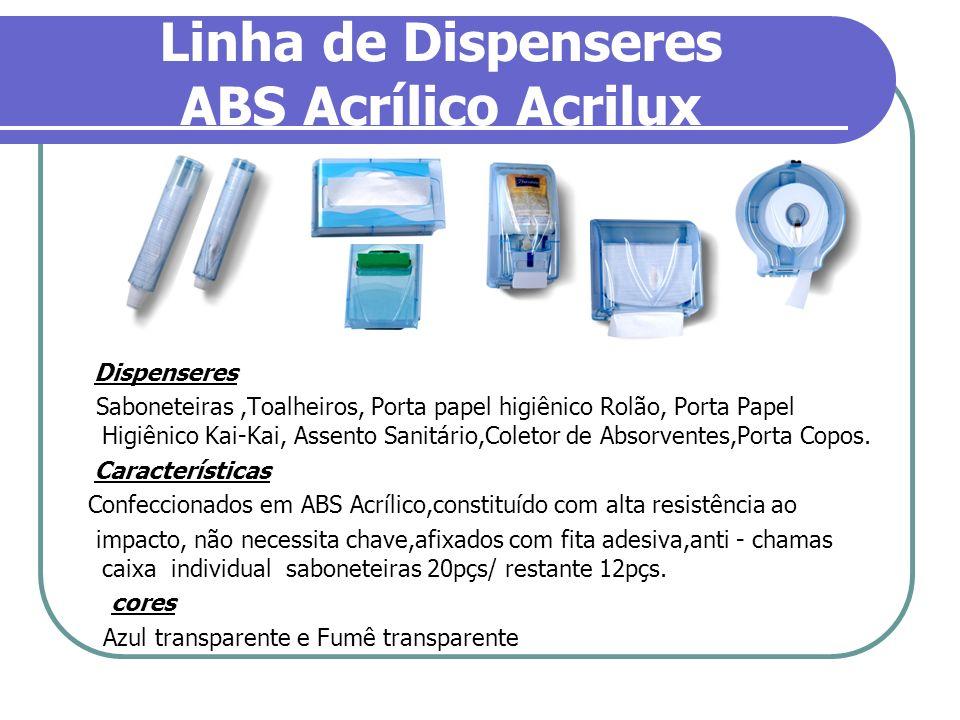 Linha de Dispenseres ABS Acrílico Acrilux Dispenseres Saboneteiras,Toalheiros, Porta papel higiênico Rolão, Porta Papel Higiênico Kai-Kai, Assento San