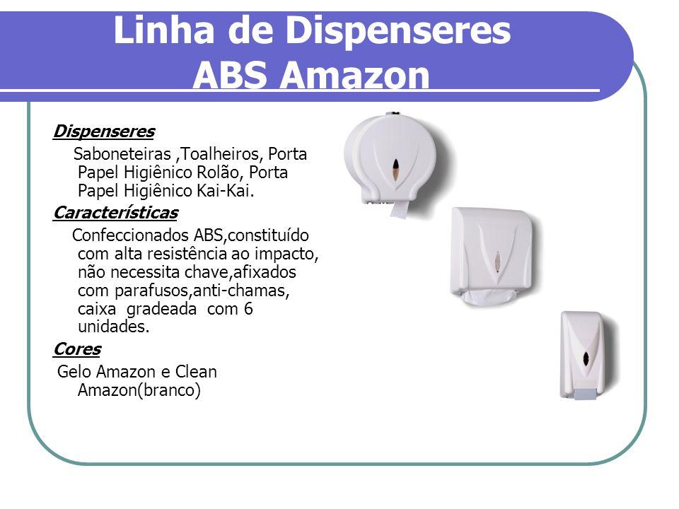 Linha de Dispenseres ABS Amazon Dispenseres Saboneteiras,Toalheiros, Porta Papel Higiênico Rolão, Porta Papel Higiênico Kai-Kai. Características Confe