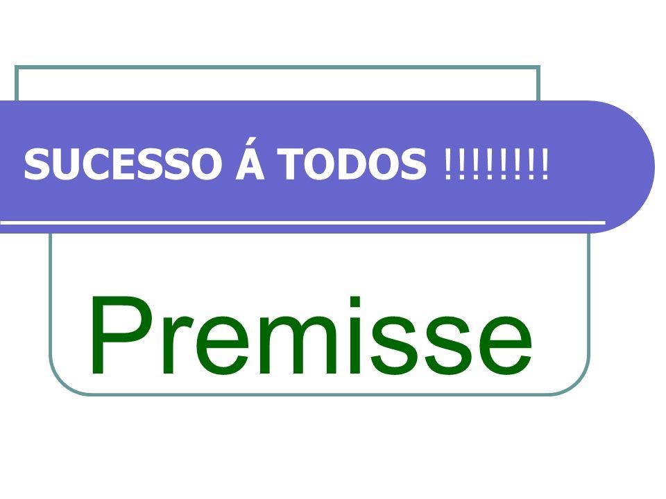 SUCESSO Á TODOS !!!!!!!! Premisse
