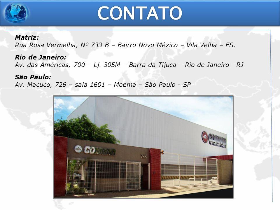 Matriz: Rua Rosa Vermelha, Nº 733 B – Bairro Novo México – Vila Velha – ES. Rio de Janeiro: Av. das Américas, 700 – Lj. 305M – Barra da Tijuca – Rio d