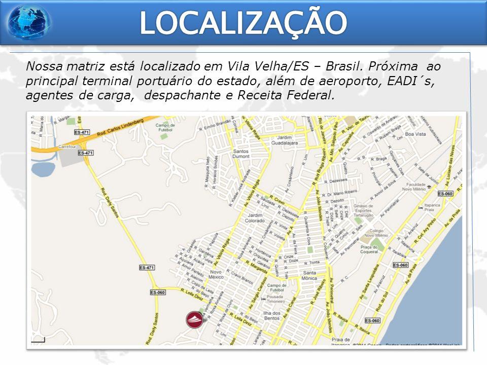 Nossa matriz está localizado em Vila Velha/ES – Brasil. Próxima ao principal terminal portuário do estado, além de aeroporto, EADI´s, agentes de carga