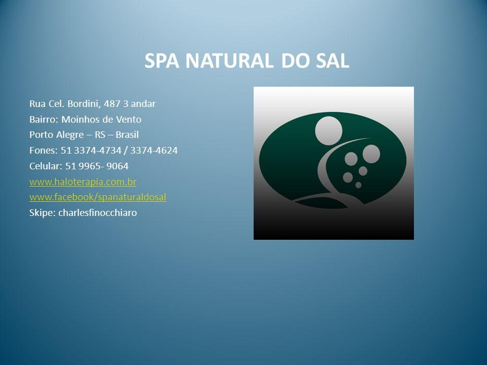 SPA NATURAL DO SAL Rua Cel. Bordini, 487 3 andar Bairro: Moinhos de Vento Porto Alegre – RS – Brasil Fones: 51 3374-4734 / 3374-4624 Celular: 51 9965-