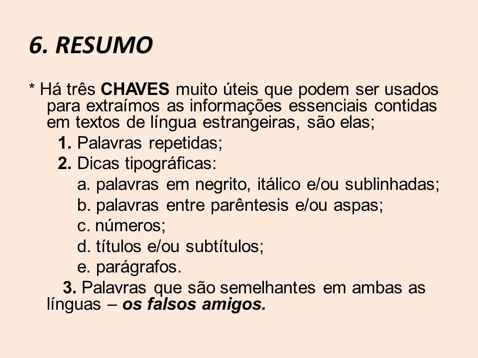 6. RESUMO * Há três CHAVES muito úteis que podem ser usados para extraímos as informações essenciais contidas em textos de língua estrangeiras, são el