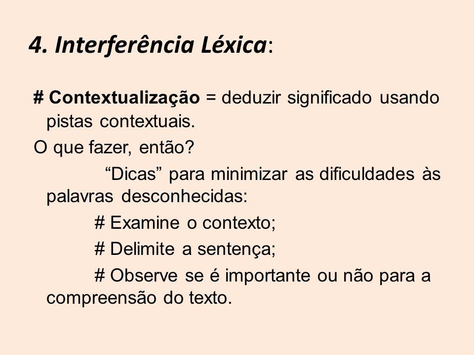4. Interferência Léxica: # Contextualização = deduzir significado usando pistas contextuais. O que fazer, então? Dicas para minimizar as dificuldades