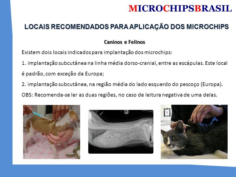 LOCAIS RECOMENDADOS PARA APLICAÇÃO DOS MICROCHIPS LOCAIS RECOMENDADOS PARA APLICAÇÃO DOS MICROCHIPS Caninos e Felinos Existem dois locais indicados para implantação dos microchips: 1.