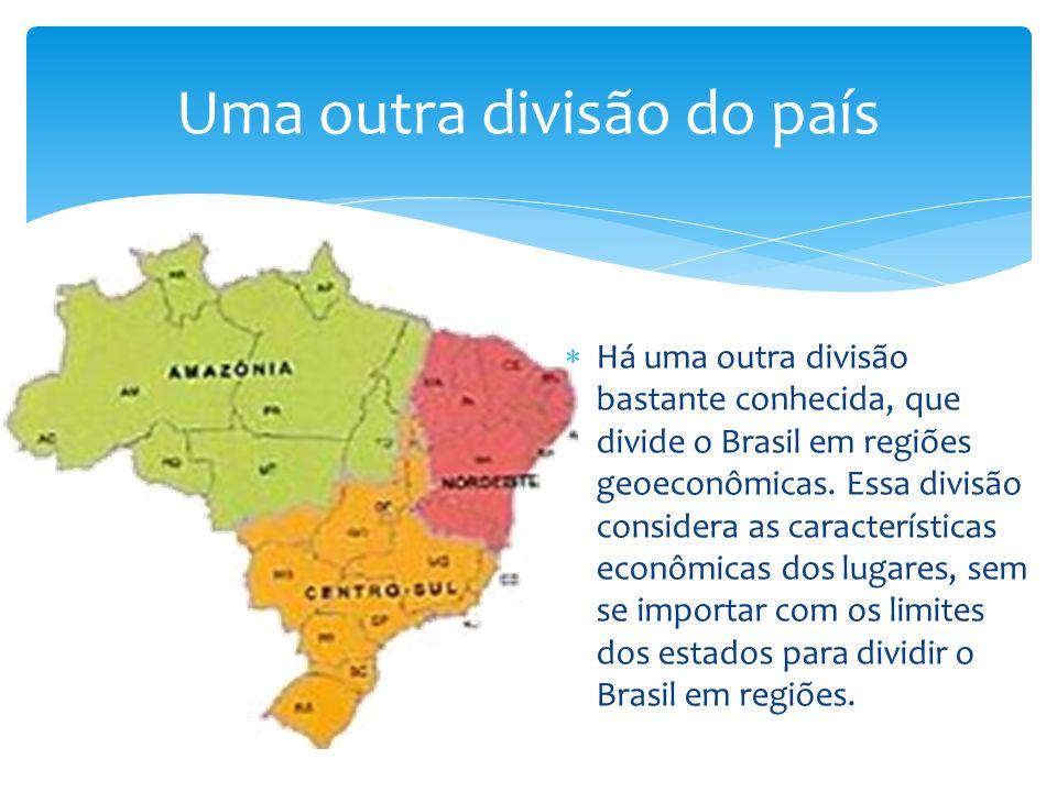 Há uma outra divisão bastante conhecida, que divide o Brasil em regiões geoeconômicas. Essa divisão considera as características econômicas dos lugare
