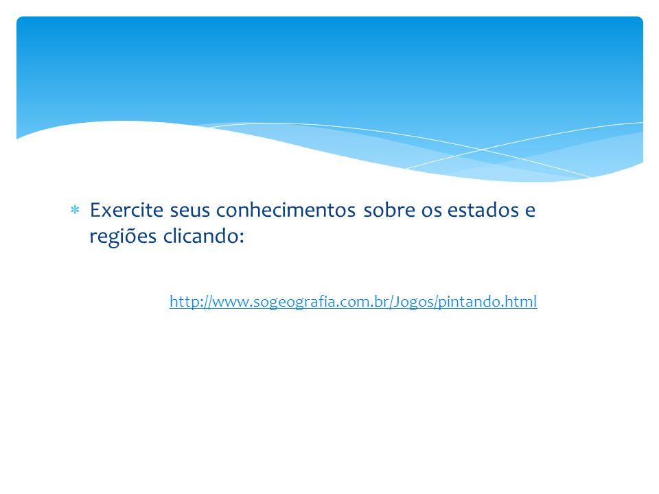 Exercite seus conhecimentos sobre os estados e regiões clicando: http://www.sogeografia.com.br/Jogos/pintando.html