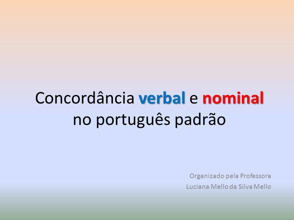 verbalnominal Concordância verbal e nominal no português padrão Organizado pela Professora Luciana Mello da Silva Mello