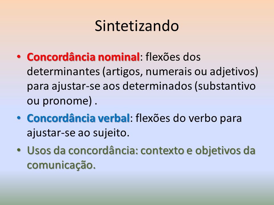 Sintetizando Concordância nominal Concordância nominal: flexões dos determinantes (artigos, numerais ou adjetivos) para ajustar-se aos determinados (s