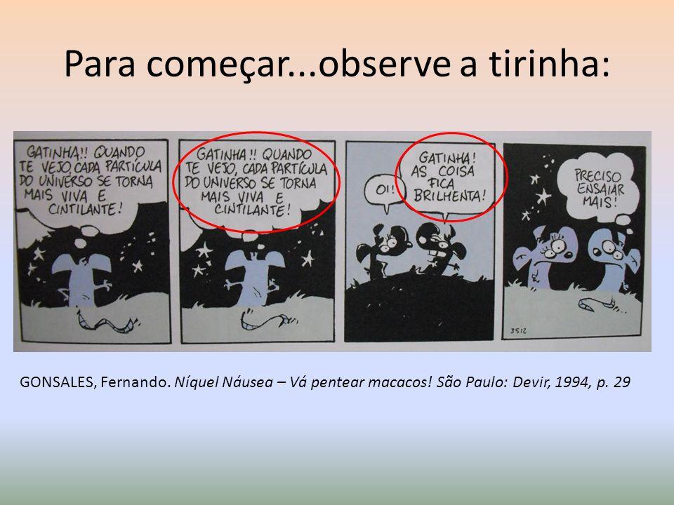 Para começar...observe a tirinha: GONSALES, Fernando. Níquel Náusea – Vá pentear macacos! São Paulo: Devir, 1994, p. 29